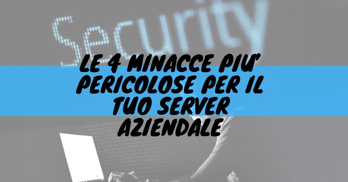 Le 4 minacce più pericolose per il tuo server aziendale