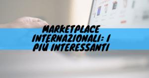 Marketplace internazionali: i più interessanti