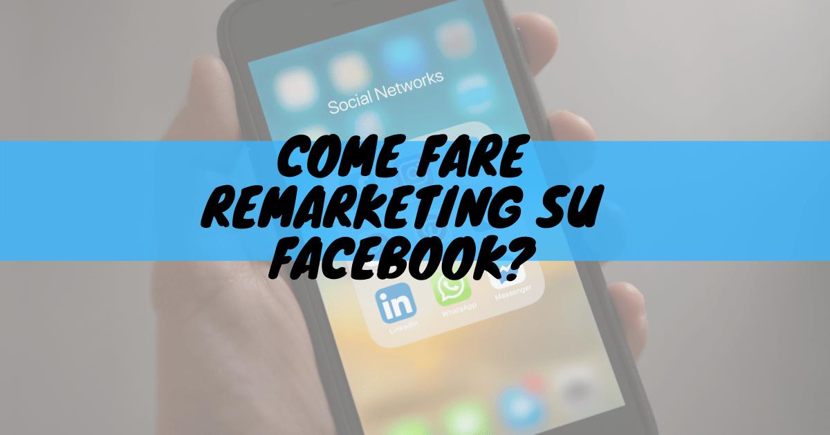 Come fare remarketing su facebook?