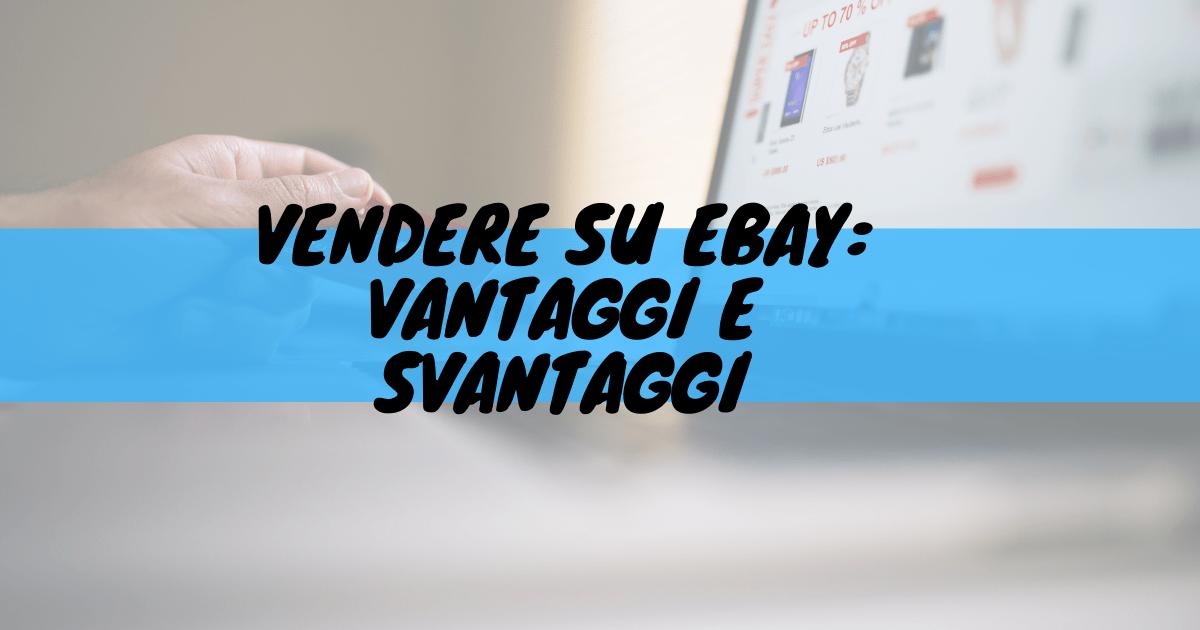 Vendere su ebay: vantaggi e svantaggi