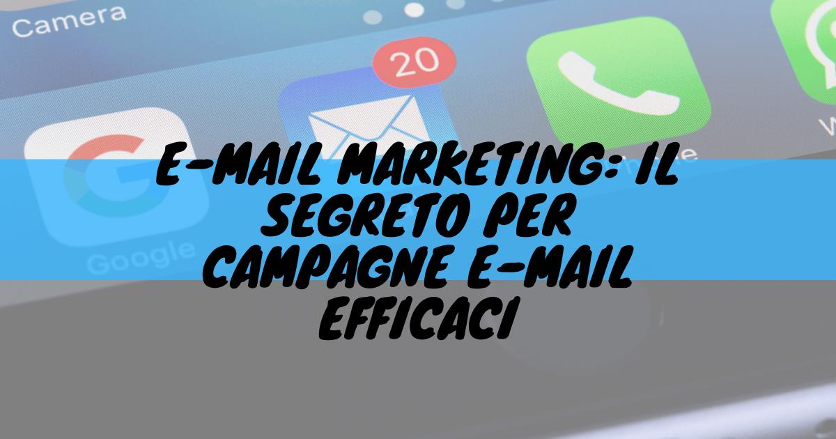 E-mail marketing: il segreto per campagne e-mail efficaci