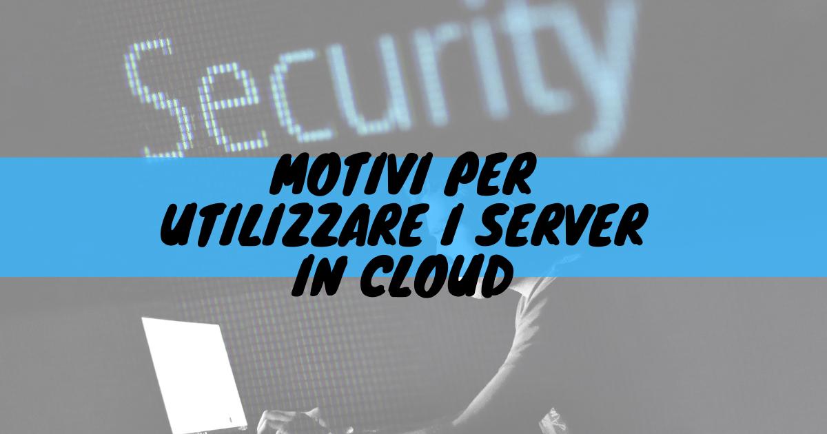 Motivi per utilizzare i server in cloud