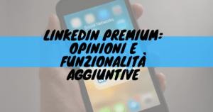 Linkedin premium: opinioni e funzionalità aggiuntive