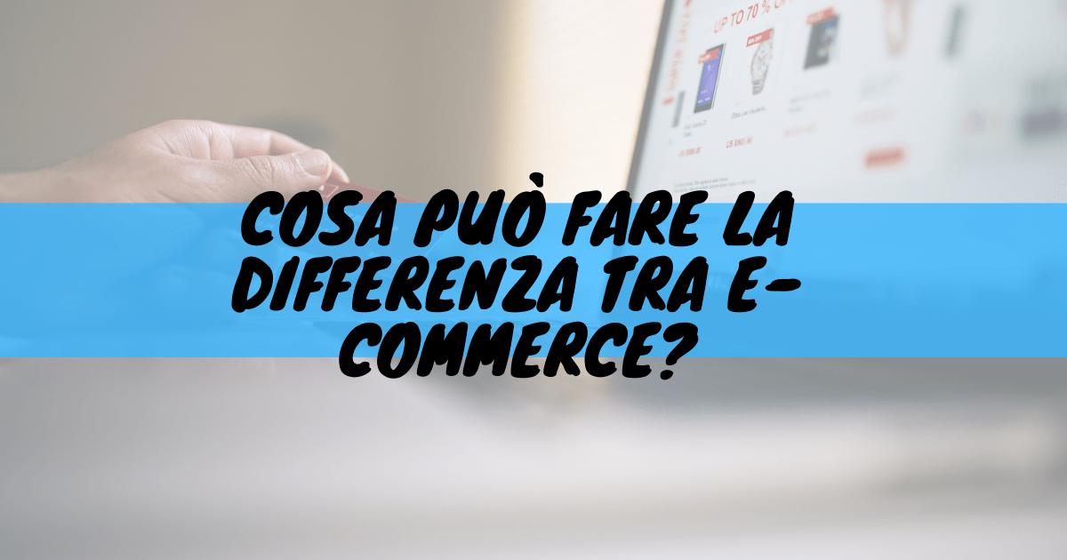 Cosa può fare la differenza tra e-commerce?