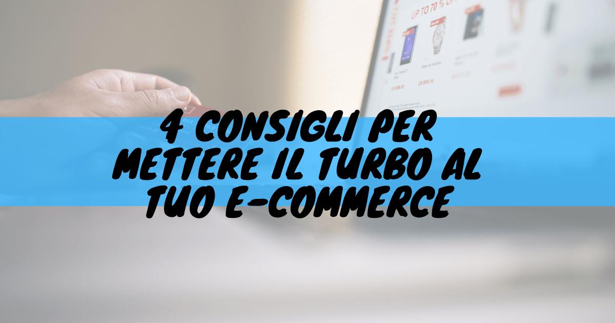 4 consigli per mettere il turbo al tuo e-commerce