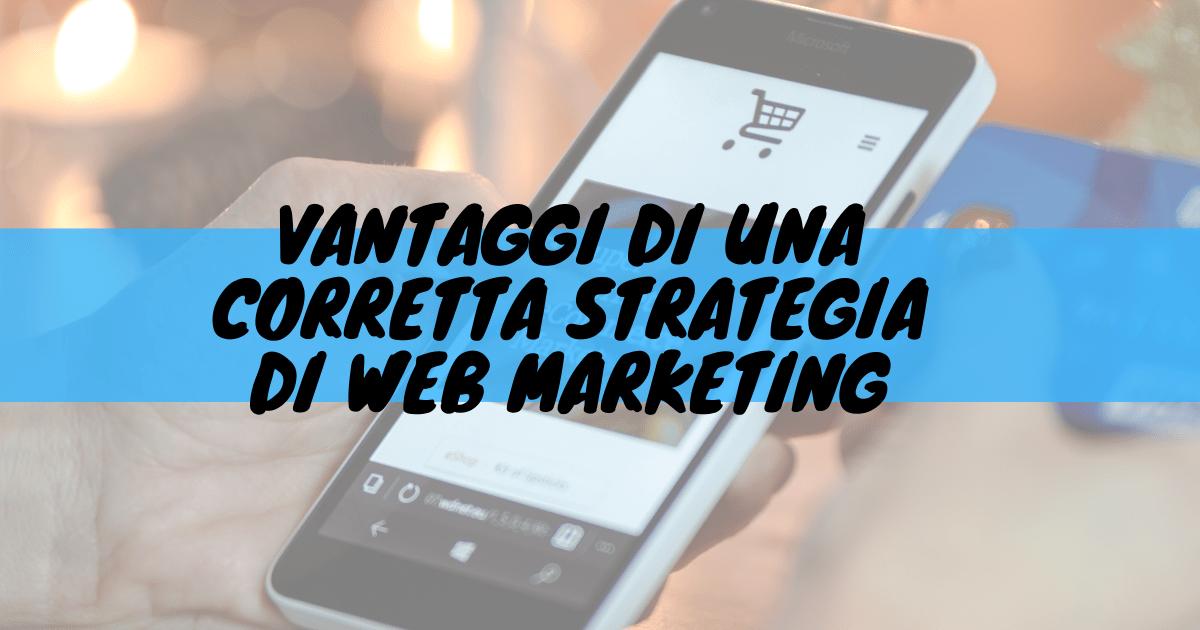 Vantaggi di una corretta strategia di web marketing