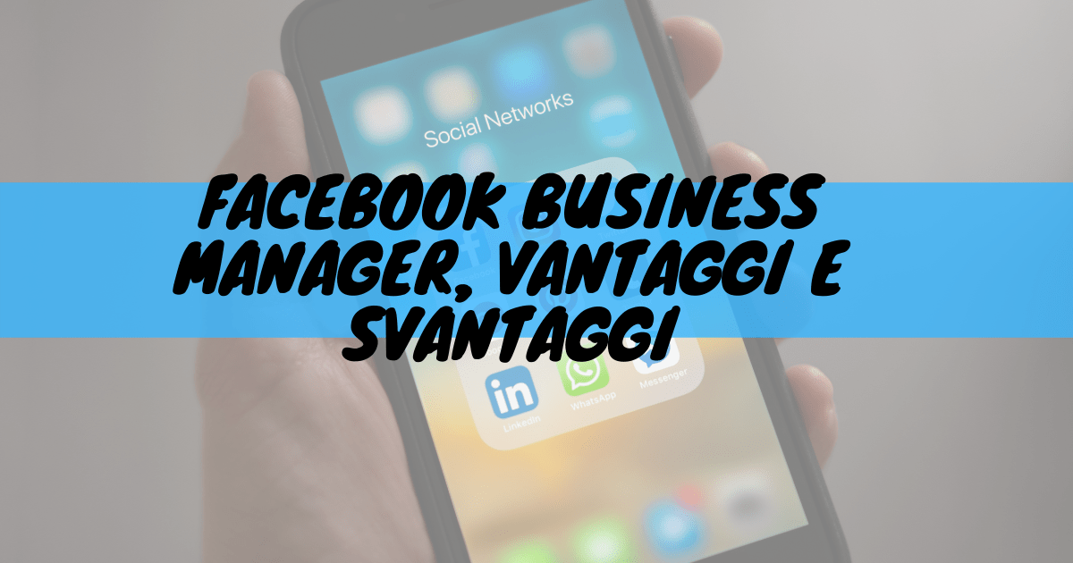 Facebook business manager, vantaggi e svantaggi