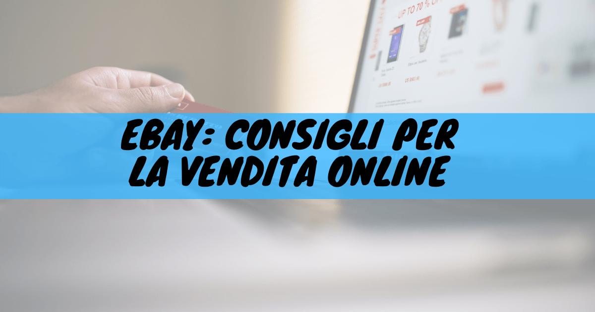 Ebay: consigli per la vendita online