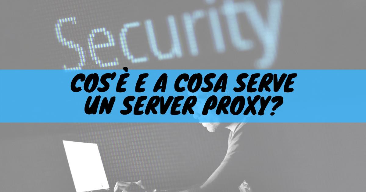 Cos'è e a cosa serve un server proxy?