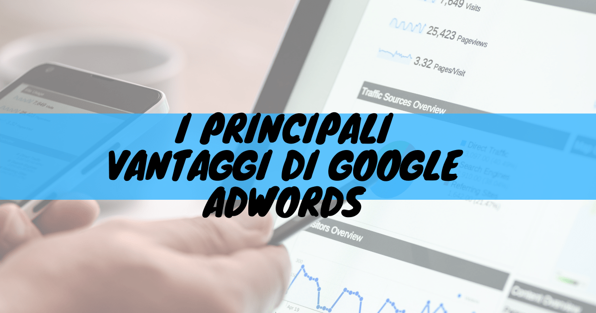 I principali vantaggi di google adwords