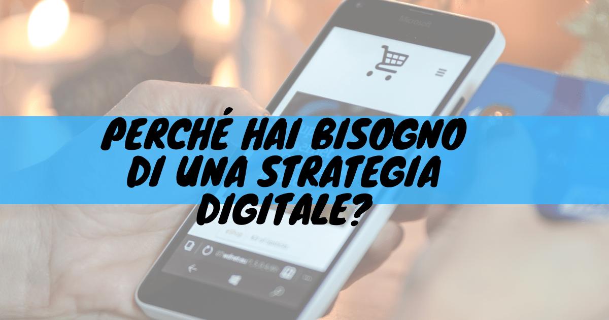 Perché hai bisogno di una strategia digitale?