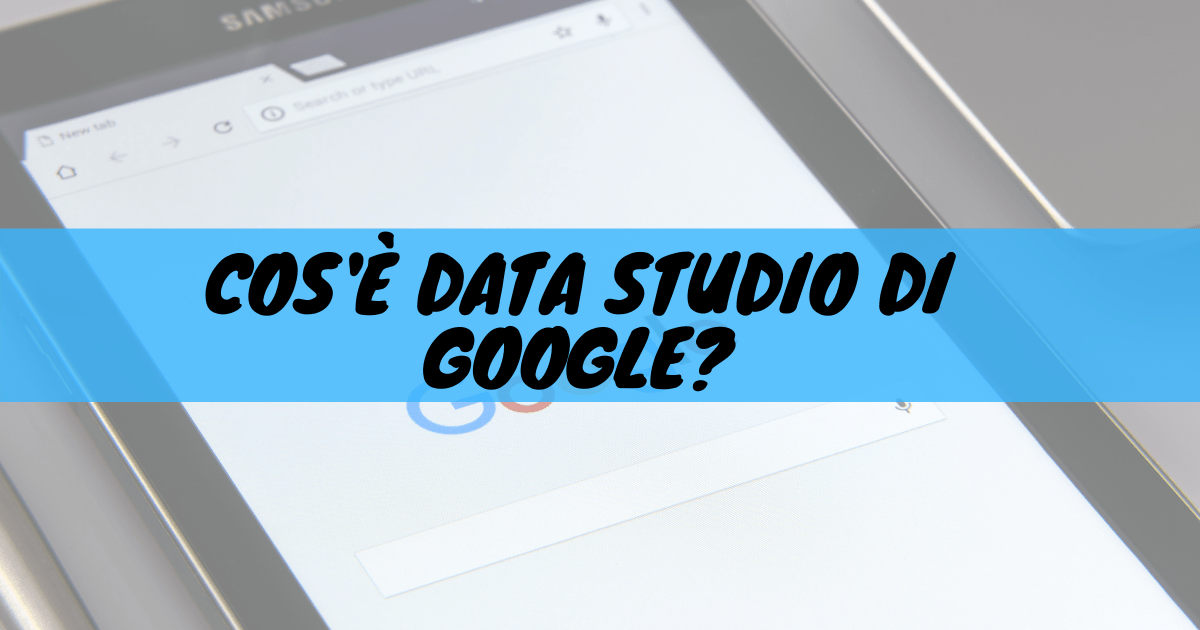 Cos'è data studio di google?