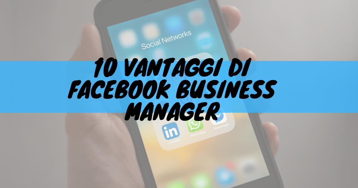 10 vantaggi di facebook business manager