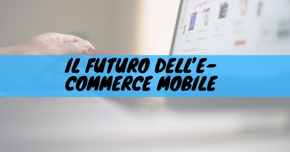 Il futuro dell'e-commerce mobile
