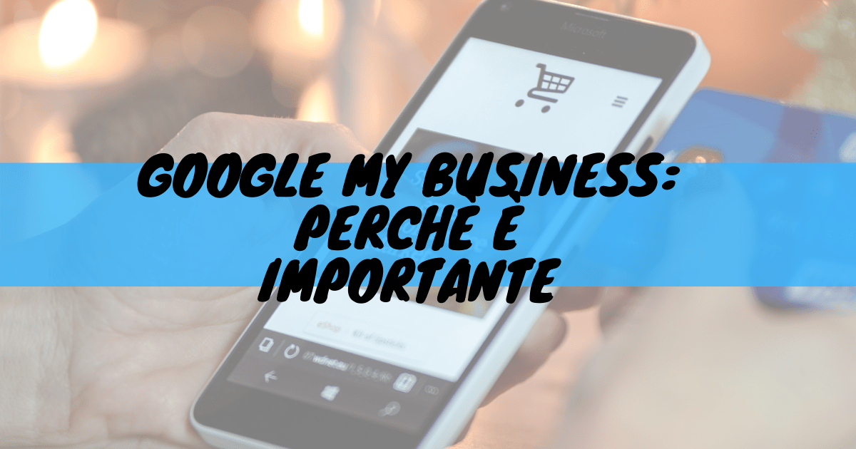 Google my business: perché è importante