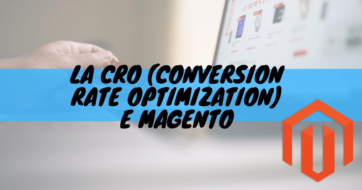 La cro (conversion rate optimization) e magento