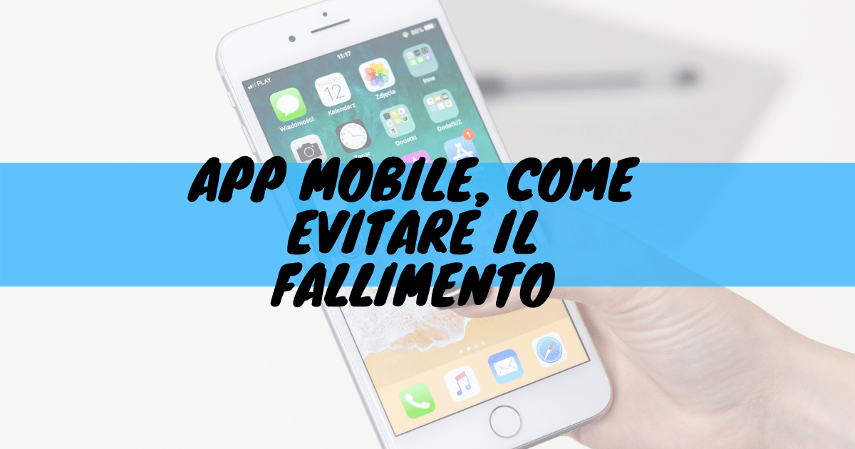 App mobile, come evitare il fallimento
