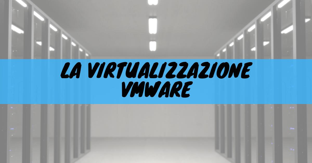 La virtualizzazione wmware