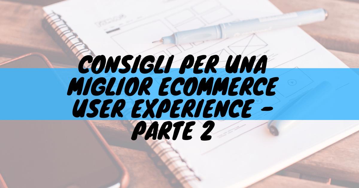 Consigli per una miglior ecommerce user experience - parte 2