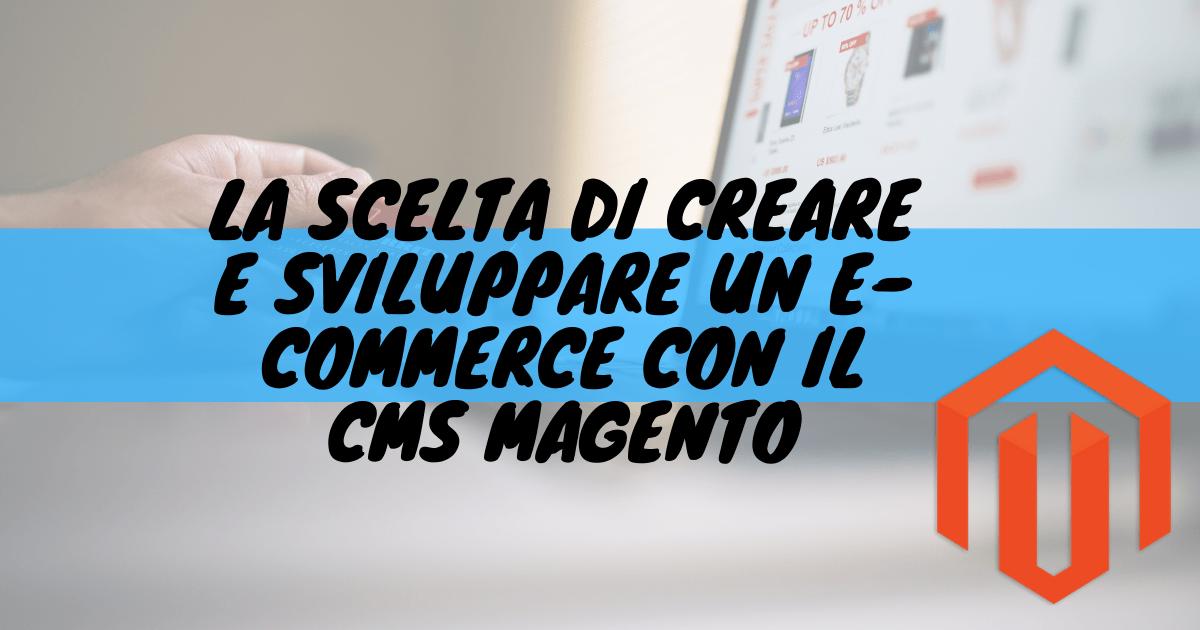 La scelta di creare e sviluppare un e-commerce con il cms magento