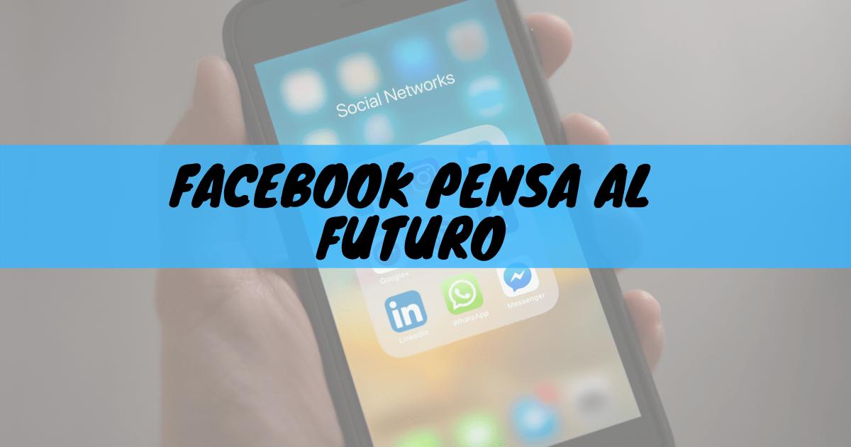 Facebook pensa al futuro