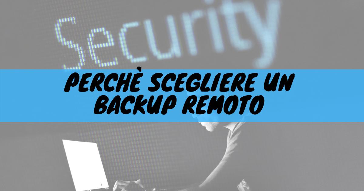 Perché scegliere un backup remoto