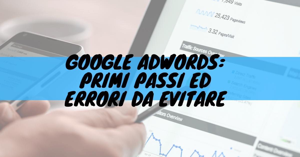 Google adwords: primi passi ed errori da evitare