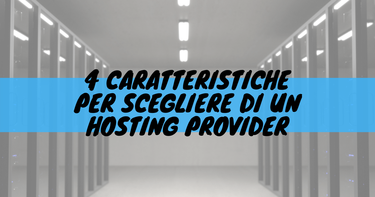 4 caratteristiche per scegliere un hosting provider