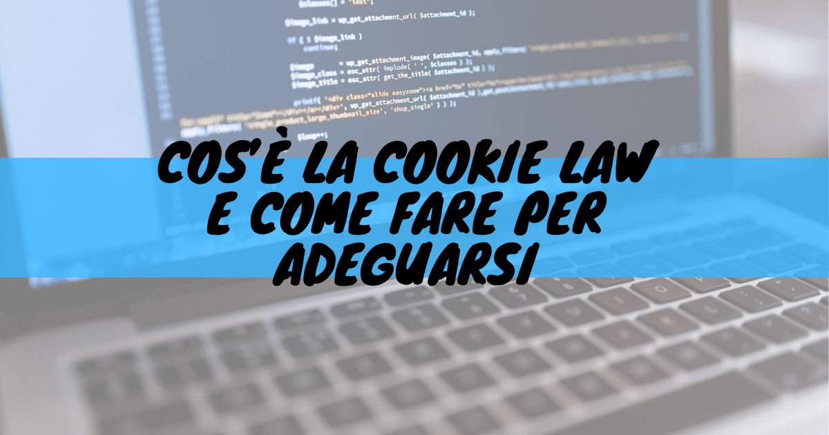 Cos'è la cookie law e come fare per adeguarsi
