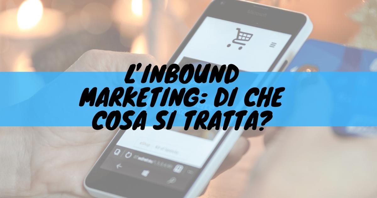 L'inbound marketing: di che cosa si tratta?