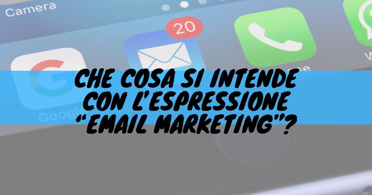 """Che cosa si intende con l'espressione """"email marketing""""?"""
