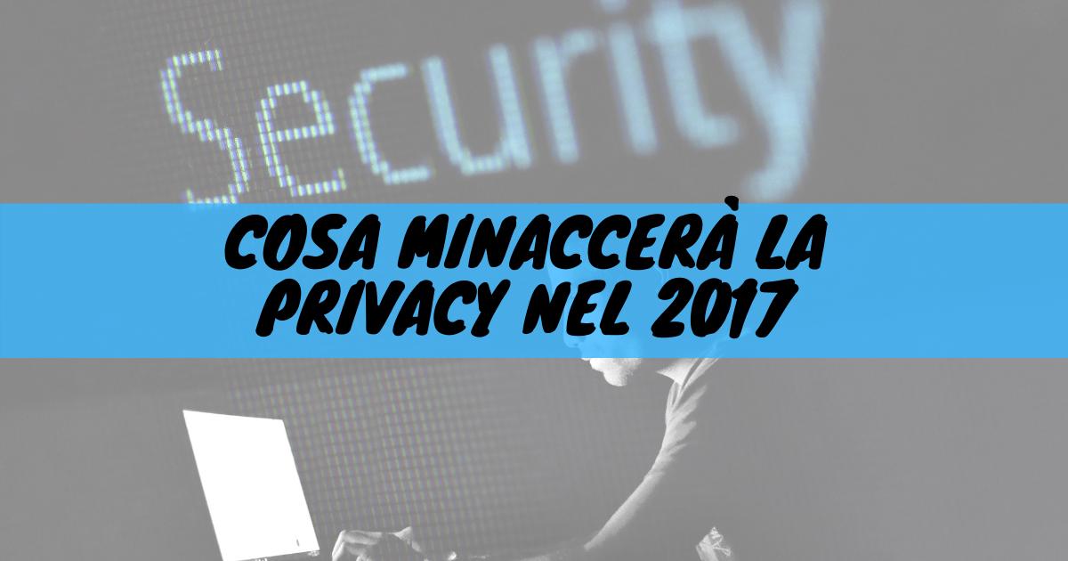 Cosa minacceràla privacy nel 2017