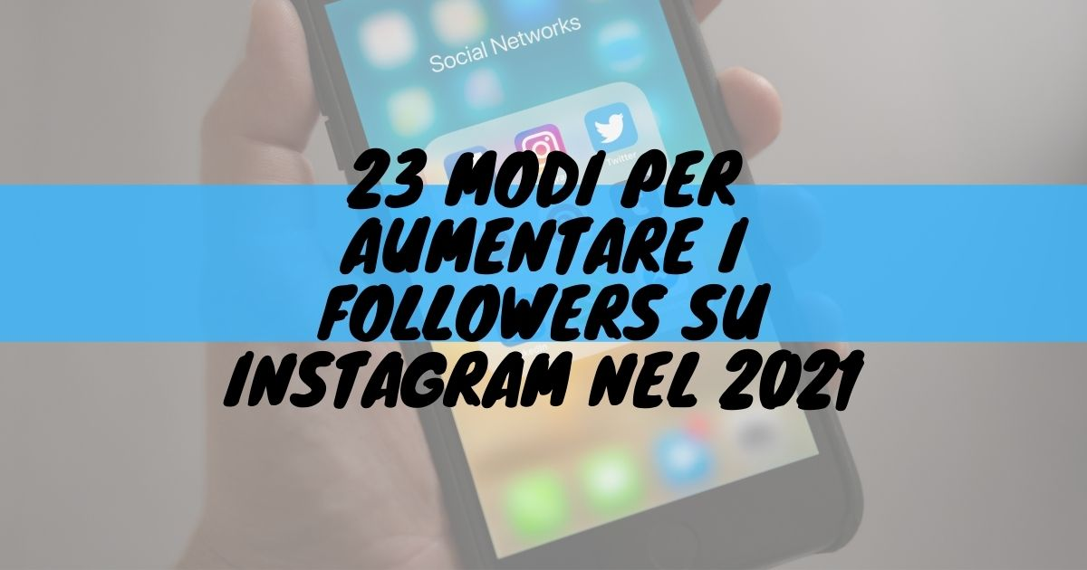 aumentare i followers su Instagram nel 2021